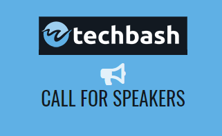 Last Call for Call for Speakers for TechBash 2019